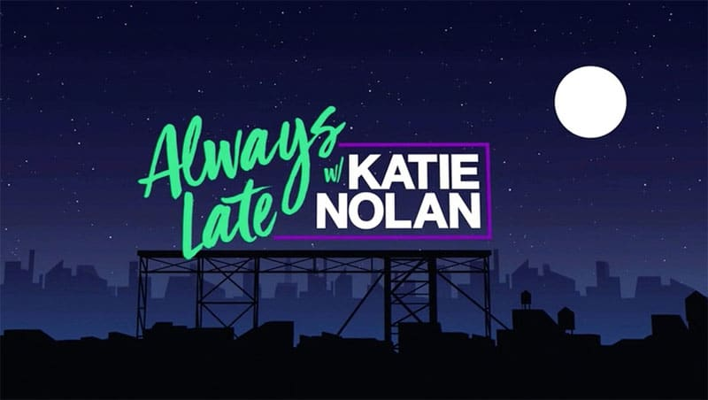 Featured on Always Late w/ Katie Nolan